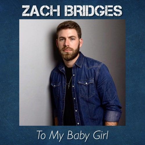 To My Baby Girl by Zach Bridges