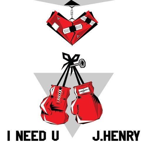I Need You van J-Henry