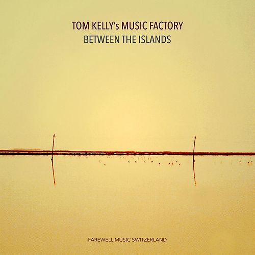 Between the Islands by Tom Kelly's Music Factory