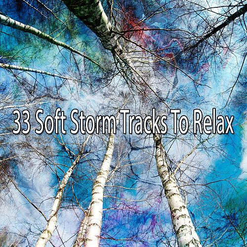 33 Soft Storm Tracks to Relax by Rain Sounds and White Noise