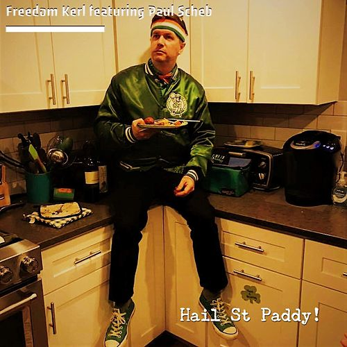 Hail St Paddy! (feat. Paul Scheb) by Freedom Kerl