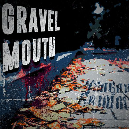 Gravel Mouth by Keagan Grimm