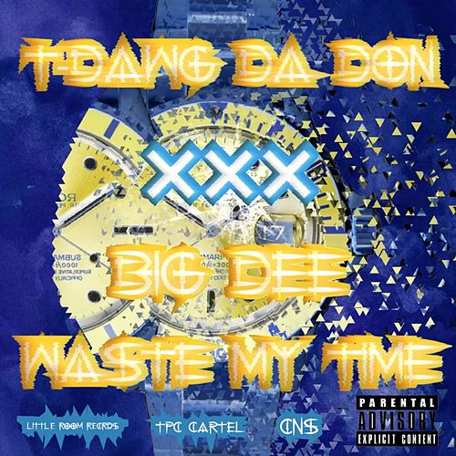 Waste My Time by T-Dawg Da Don & Taylor Steve Butler