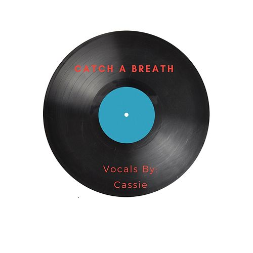 Catch a Breath by Cassie