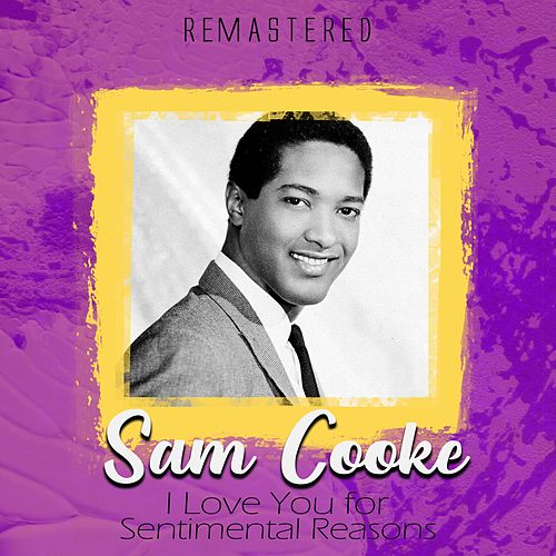 I Love You for Sentimental Reasons (Remastered) von Sam Cooke
