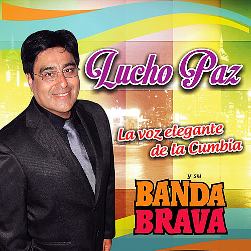 La Voz Elegante de la Cumbia by Lucho Paz y su Banda Brava
