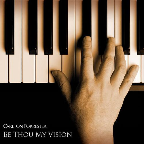 Be Thou My Vision by Carlton Forrester