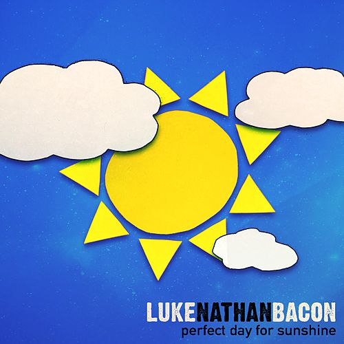 Perfect Day for Sunshine by Luke Nathan Bacon