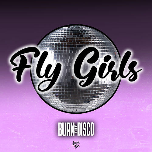 Fly Girls by Burn The Disco