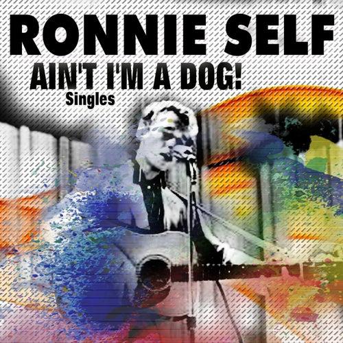 Ain't I'm a Dog! (Singles) van Ronnie Self