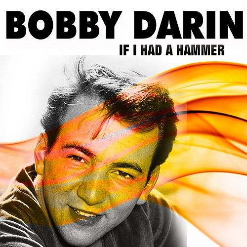 If I Had a Hammer by Bobby Darin