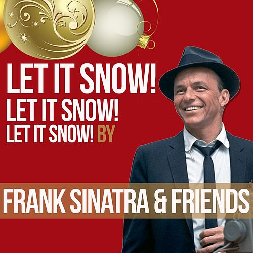 Let It Snow! Let It Snow! Let It Snow! by Frank Sinatra & Friends by Various Artists