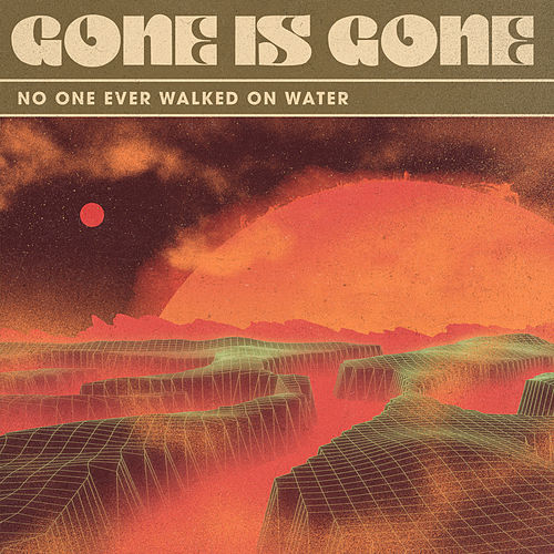 No One Ever Walked On Water by Gone Is Gone