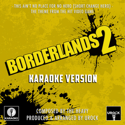 This Ain't No Place For No Hero (Short Change Hero) [From 'Borderlands 2'] (Karaoke Version) de Urock