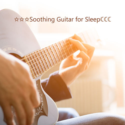 ✩✩✩Soothing Guitar for Sleep☾☾☾ - Lullaby, Good Night, Stress Relief, Meditation Music by Deep Sleep Music Academy