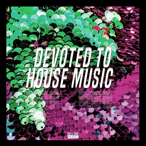 Devoted to House Music, Vol. 24 by Various Artists