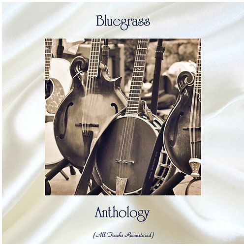 Bluegrass Anthology (All Tracks Remastered) de Lester Flatt And Earl Scruggs, Stanley Brothers And The Clinch Mountain Boys, Bill Monroe, Foggy Mountain Boys, Glen Campbell