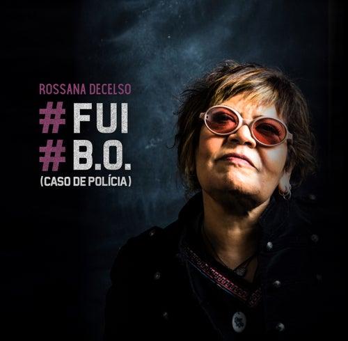 Fui / B.O. (Caso de Polícia) by Rossana Decelso