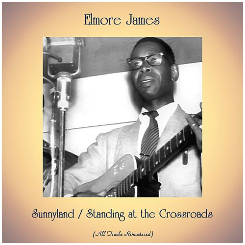 Sunnyland / Standing at the Crossroads (All Tracks Remastered) de Elmore James