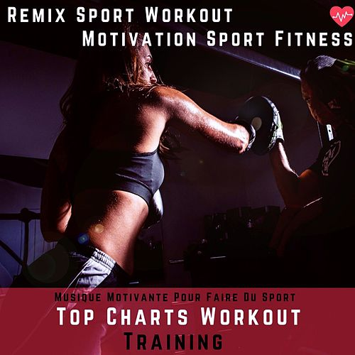 Top Charts Workout Training (Musique Motivation Pour Faire Du Sport) de Motivation Sport Fitness