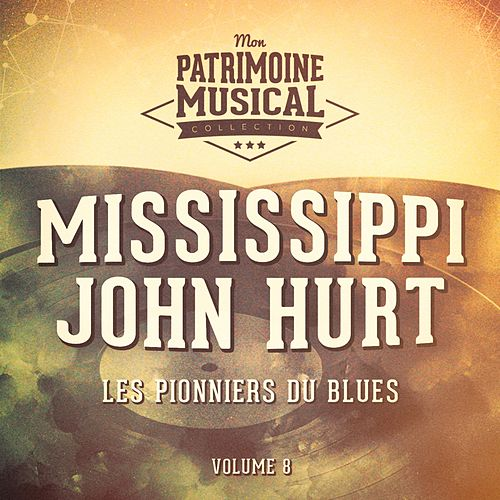 Les pionniers du Blues, Vol. 8 : Mississippi John Hurt by Mississippi John Hurt