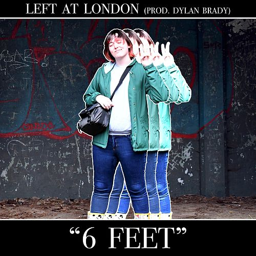 6 Feet by Left at London