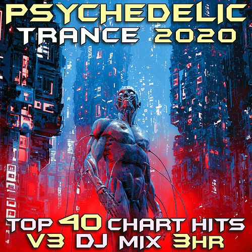 Psychedelic Trance 2020 Top 40 Chart Hits, Vol. 3 (DJ Mix 3Hr) by Goa Doc