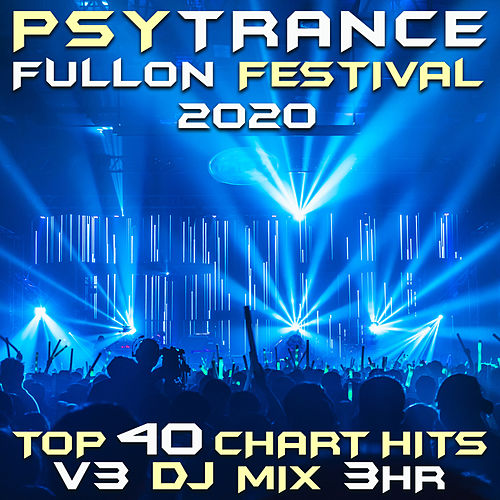 Psy Trance Fullon Festival 2020 Top 40 Chart Hits, Vol. 3 (DJ Mix 3Hr) by Goa Doc