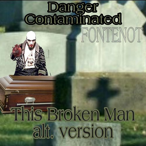 This Broken Man (Alt. Version) by Danger Contaminated