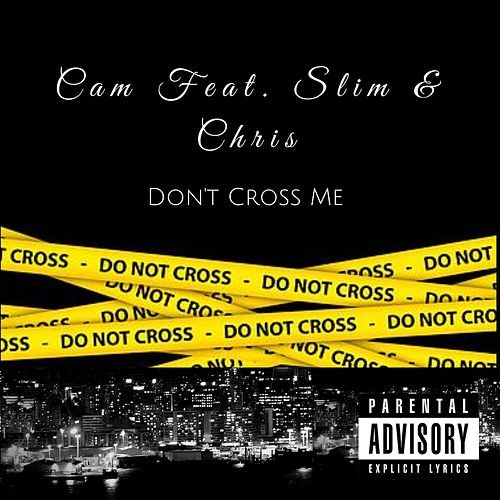 Don't Cross Me (Chopped and Screwed) van Cam