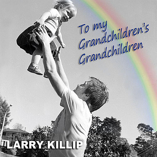 To My Grandchildren's Grandchildren by Larry Killip