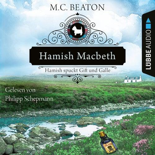 Hamish Macbeth spuckt Gift und Galle - Schottland-Krimis, Teil 4 (Ungekürzt) by M. C. Beaton