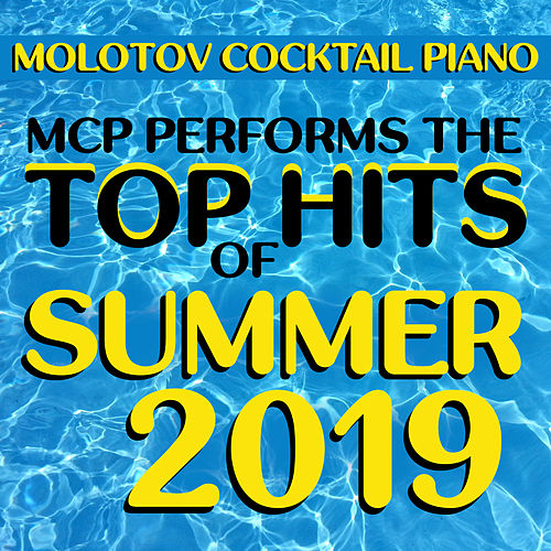 MCP Top Hits of Summer 2019 (Instrumental) by Molotov Cocktail Piano