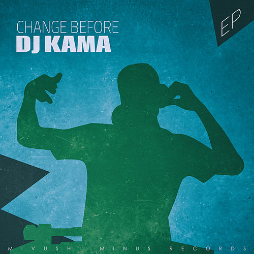 Change Before - EP by DJ Kama