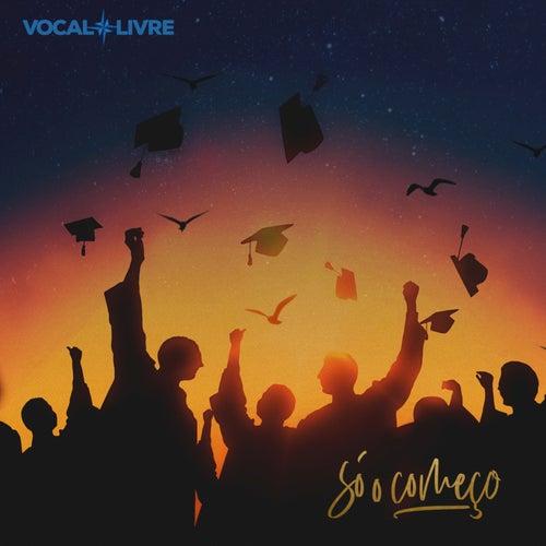 É Só o Começo by Vocal Livre