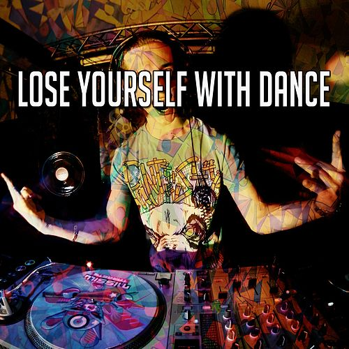 Lose Yourself with Dance by Ibiza Dance Party
