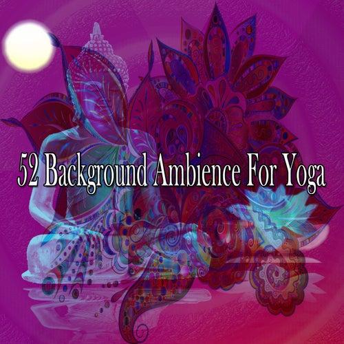 52 Background Ambience for Yoga de Meditación Música Ambiente