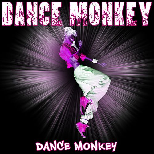 Dance Monkey by Dance Monkey