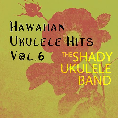 Hawaiian Ukulele Hits, Vol. 6 de The Shady Ukulele Band