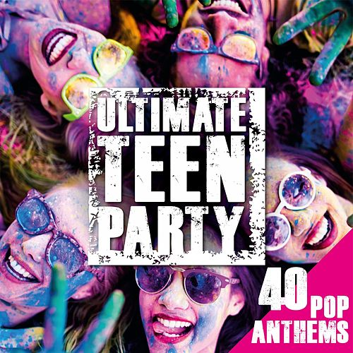 Ultimate Teen Party: 40 Pop Anthems by Various Artists