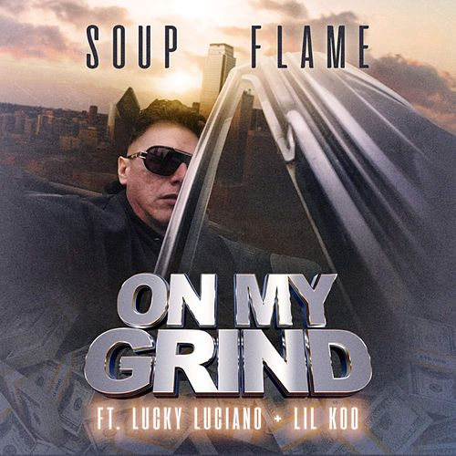 On My Grind (feat. Lucky Luciano & Lil Koo) von Soup Flame