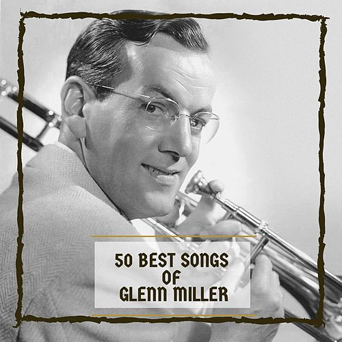 50 Best Songs Of Glenn Miller de Glenn Miller