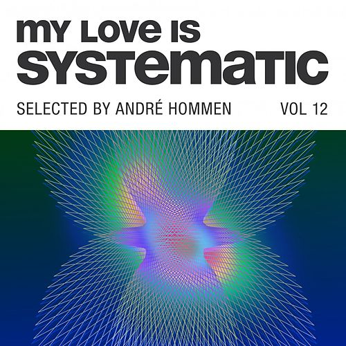 My Love Is Systematic, Vol. 12 (Selected by André Hommen) von Various Artists