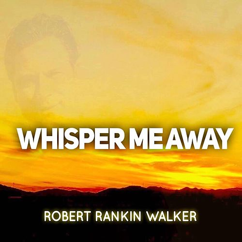 Whisper Me Away de Robert Rankin Walker