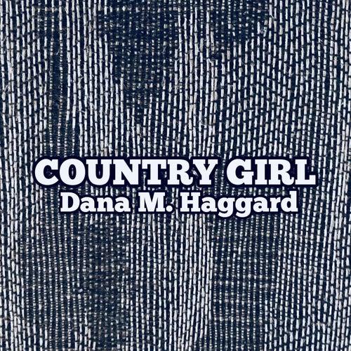 Country Girl by Dana M. Haggard