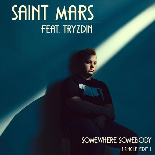 Somewhere Somebody (feat. Tryzdin) by Saint Mars