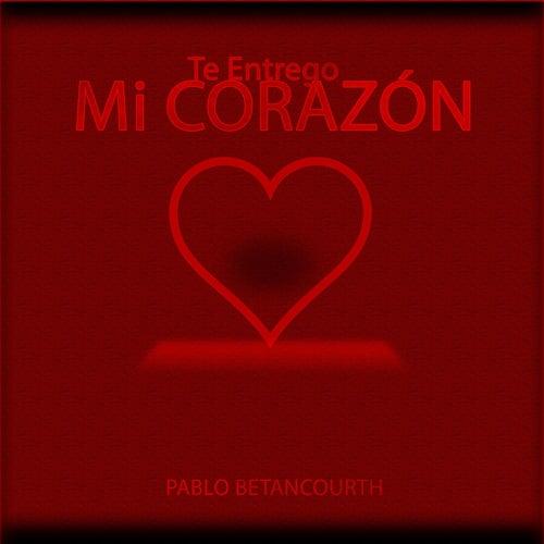 Te Entrego Mi Corazón de Pablo Betancourth