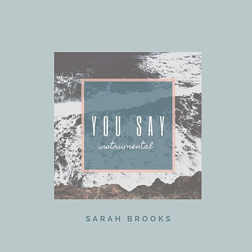 You Say (Instrumental) by Sarah Brooks