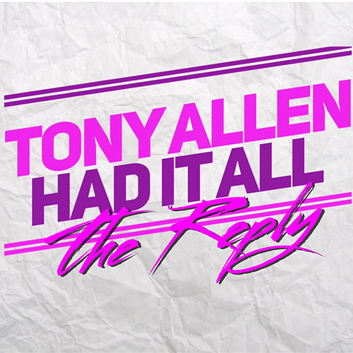 Had It All The Reply by Tony Allen