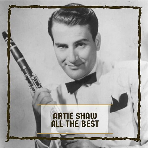 Artie Shaw All The Best by Artie Shaw